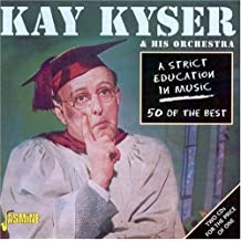 Strict Education in Music: 50 of the Best [ORIGINAL RECORDINGS REMASTERED] by Kay Kyser & His Orchestra (2003-02-18)