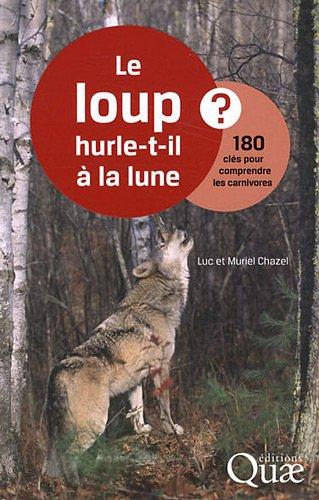 Le loup hurle-t-il à la lune ?: 180 clés pour comprendre les carnivores. par Luc Chazel, Muriel Chazel