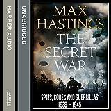 The Secret War: Spies, Codes and Guerrillas 1939 - 1945
