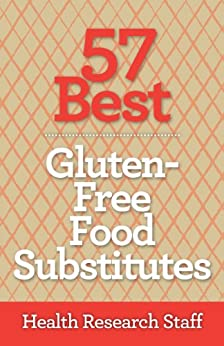 57 Best Gluten Free Food Substitutes by [Health Research Staff]