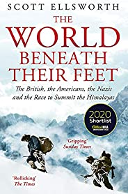 The World Beneath Their Feet: The British, the Americans, the Nazis and the Race to Summit the Himalayas