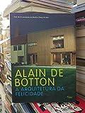 A Arquitetura Da Felicidade (Em Portuguese do Brasil)
