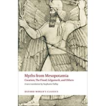 Oxford World's Classics: Myths From Mesopotamia: Creation, the Flood, Gilgamesh, and Others (World Classics)