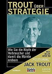 Trout über Strategie. Wie Sie die Köpfe der Verbraucher und damit die Märkte erobern (WirtschaftsWoche-Sachbuch)