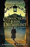 The Convictions of John Delahunt von Andrew Hughes