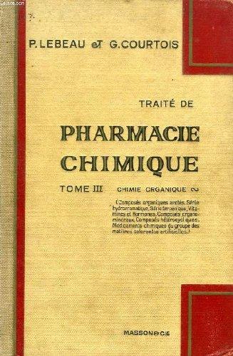 TRAITE DE PHARMACIE CHIMIQUE, TOME III, CHIMIE ORGANIQUE