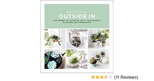 Bring the outside in the essential guide to cacti succulents bring the outside in the essential guide to cacti succulents planters and terrariums ebook val bradley amazon kindle store fandeluxe Image collections
