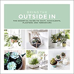 Bring the outside in the essential guide to cacti succulents bring the outside in the essential guide to cacti succulents planters and terrariums fandeluxe Image collections