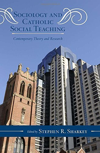 Sociology and Catholic Social Teaching: Contemporary Theory and Research (Catholic Social Thought) (2012-08-31)