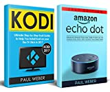 Kodi & Amazon Echo Dot: 2 Manuscripts: Ultimate Guide to Install Kodi on Your Fire TV Stick & Use Amazon Echo Dot in 2017
