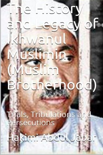 The History and Legacy of Ikhwanul Muslimin (Muslim Brotherhood): Trials, Tribulations and Persecutions (Trial Bin)