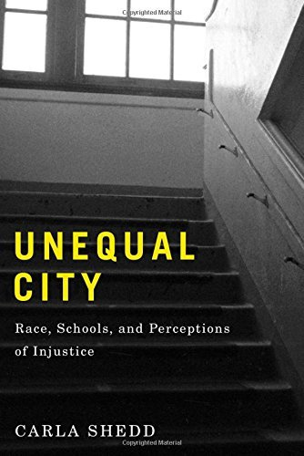 Unequal City: Race, Schools, and Perceptions of Injustice by Carla Shedd (2015-10-19)