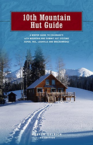 10th Mountain Hut Guide: A Winter Guide to Colorado's 10th Mountain and Summit Hut Systems Aspen, Vail, Leadville and Breckenridge por Warren Ohlrich