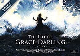 The Life of Grace Darling Illustrated: Kindle Edition - Print Replica by [Pagan, John, Harper, John]