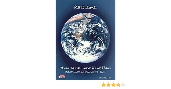 Meine Heimat Unser Blauer Planet Mit Den Liedern Der Planetariums Show Das Liederbuch Zu Der Gleichnamigen Cd Amazon De Zuckowski Rolf Bucher