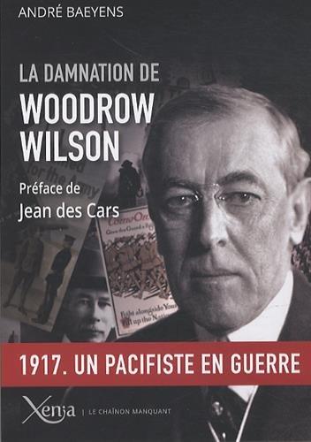 la-damnation-de-woodrow-wilson-president-des-etats-unis-1913-1921-le-chainon-manquant