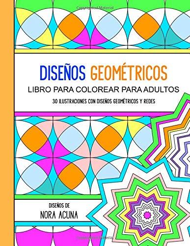 Disenos Geometricos: Libro Para Colorear Para Adultos por Nora Acuna