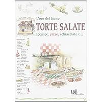 L'oro del forno: torte salate. Focacce, pizze, schiacciate e...