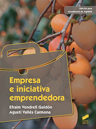 Empresa e iniciativa emprendedora (agraria) por Efraim/Vallés Carmona, Agustí Vendrell Galdón
