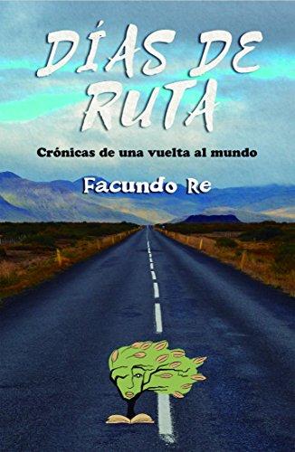 Días de Ruta: Crónicas de una vuelta al mundo por Facundo  Re