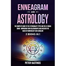Enneagram and Astrology: 2 Books In 1 - The Complete Guide to the 9 Personality Types and the 12 Zodiac Signs - Improving Your Relationships and Discover ... Numerology and Kundalini (English Edition)