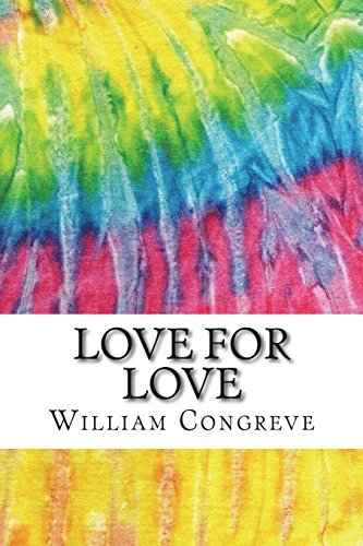 Love for Love: Includes MLA Style Citations for Scholarly Secondary Sources, Peer-Reviewed Journal Articles and Critical Academic Research Essays (Squid Ink Classics) por William Congreve