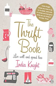 The Thrift Book: Live Well and Spend Less by [Knight, India]