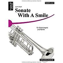 Sonate - With a Smile für Solotrompete (Bb & C) und Klavier. Spielpartitur und Solostimme. Trompete. Spielbuch. Spielliteratur. Musiknoten.