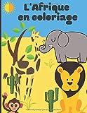 L'Afrique en coloriage: Cahier de coloriage pour enfant - découvrir et colorier les animaux d'Afrique et de la savane   50 pages au format 8,5 * 11 pouces