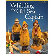 Whittling the Old Sea Captain, Revised Edition by Mike Shipley (2013-11-01)
