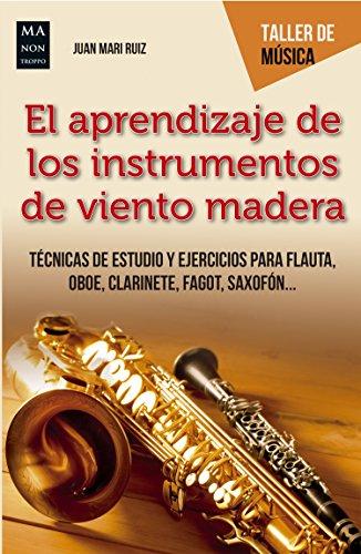 El aprendizaje de los instrumentos de viento madera: Técnicas de estudio y ejercicios para flauta, oboe, clarinete, fagot, saxofón... (Taller de música) por Juan Mari Ruiz