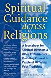 Spiritual Guidance Across Religions: A Sourcebook for Spiritual Directors and Other Professionals Providing Counsel to People of Differing Faith Traditions