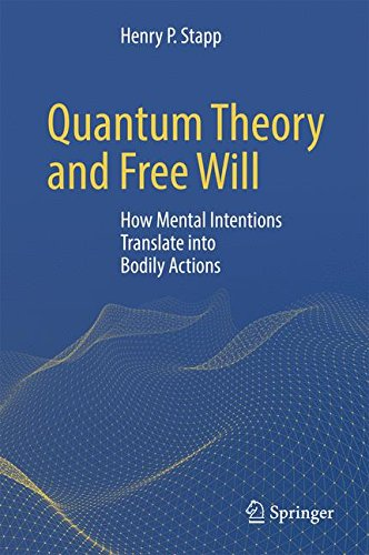Quantum Theory and Free Will: How Mental Intentions Translate into Bodily Actions por Henry P. Stapp