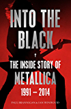 Into the Black: The Inside Story of Metallica, 1991-2014 (Birth School Metallica Death) (English Edition)