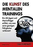 Die Kunst des mentalen Trainings: Ein US-Agent und Marineflieger erklärt, wie man seine geistigen Fähigkeiten verbessert