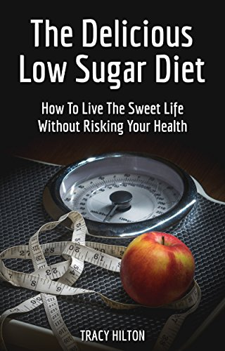 the-delicious-low-sugar-diet-how-to-live-the-sweet-life-without-risking-your-health-sugar-free-diet-