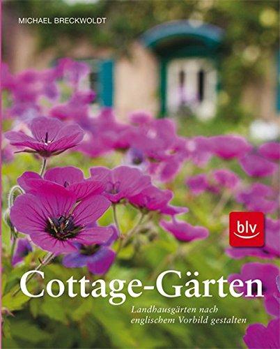 Cottage-Gärten: Landhausgärten nach englischem Vorbild gestalten