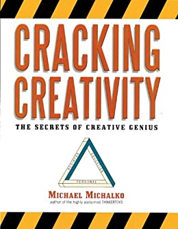 Cracking Creativity: The Secrets of Creative Genius by [Michalko, Michael]