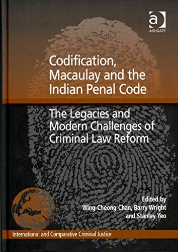 [(Codification, Macaulay and the Indian Penal Code : The Legacies and Modern Challenges of Criminal Law Reform)] [Edited by Wing-cheong Chan ] published on (September, 2011)