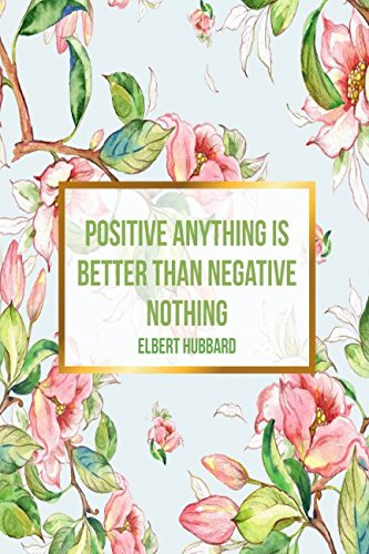 Positive anything is better than negative nothing Elbert Hubbard: Blank Lined Journal Pages Portable (Keeper Negative)