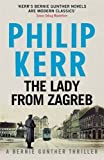 The Lady From Zagreb: Bernie Gunther Thriller 10 (Bernie Gunther Mystery 10) by Philip Kerr (2015-11-05)