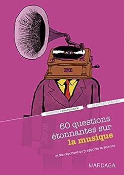 60 questions étonnantes sur la musique et les réponses qu'y apporte la science: Un question-réponse sérieusement drôle pour déjouer les clichés ! (In psycho veritas t. 3)