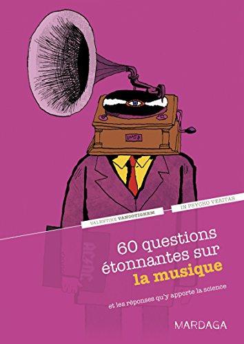 60 questions étonnantes sur la musique et les réponses qu'y apporte la science: Un question-réponse sérieusement drôle pour déjouer les clichés ! (In psycho veritas t. 3) par Valentine Vanootighem