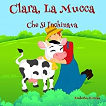 Clara, La Mucca Che Si Inchinava (Friendship Series) (Volume 1) (Italian Edition) by Kimberley Kleczka (2015-06-16)