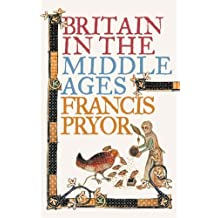 Britain in the Middle Ages: An Archaeological History by Francis Pryor (2007-05-01)
