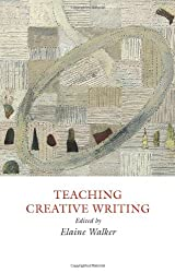 Teaching Creative Writing: Practical Approaches (Creative Writing Studies)