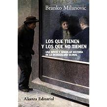 Los que tienen y los que no tienen: Breve y particular historia de la desigualdad global (Alianza Ensayo)