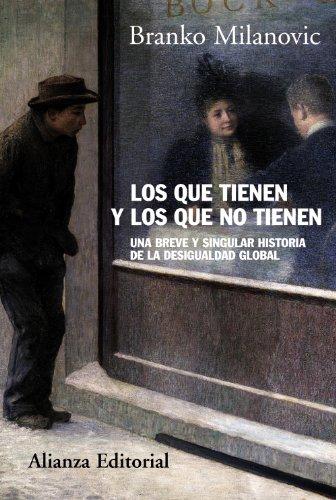 Los que tienen y los que no tienen: Breve y particular historia de la desigualdad global (Alianza Ensayo) por Branko Milanovic