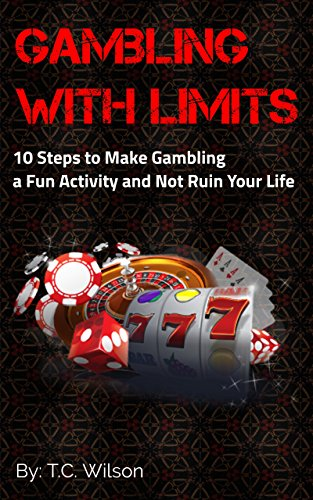 Gambling With Limits: 10 Steps to Make Gambling a Fun Activity and Not Ruin Your Life (English Edition)