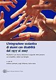 L'integrazione scolastica degli alunni con disabilità dal 1977 al 2007 : risultati di una ricerca attraverso lo sguardo delle persone con disabilità e delle loro famiglie